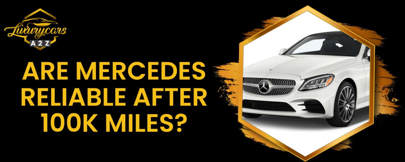 Are Mercedes reliable after 100k miles?