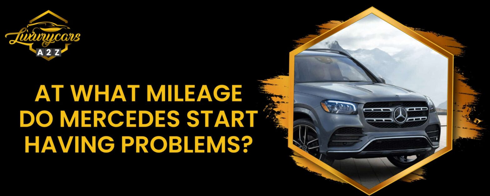At what mileage do Mercedes start having problems?
