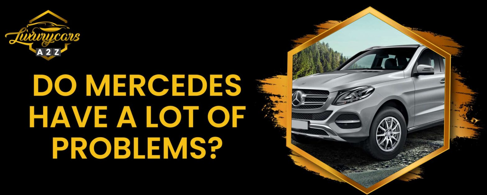 Do Mercedes have a lot of problems?