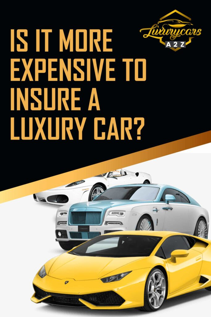 Is it more expensive to insure a luxury car?