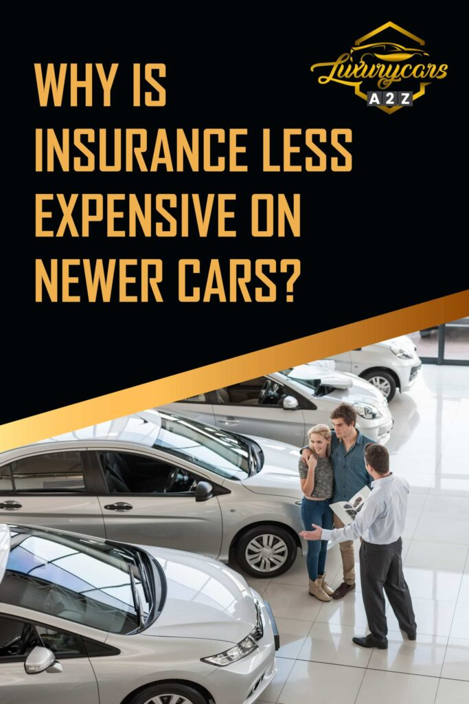 Why is insurance cheaper on newer cars?