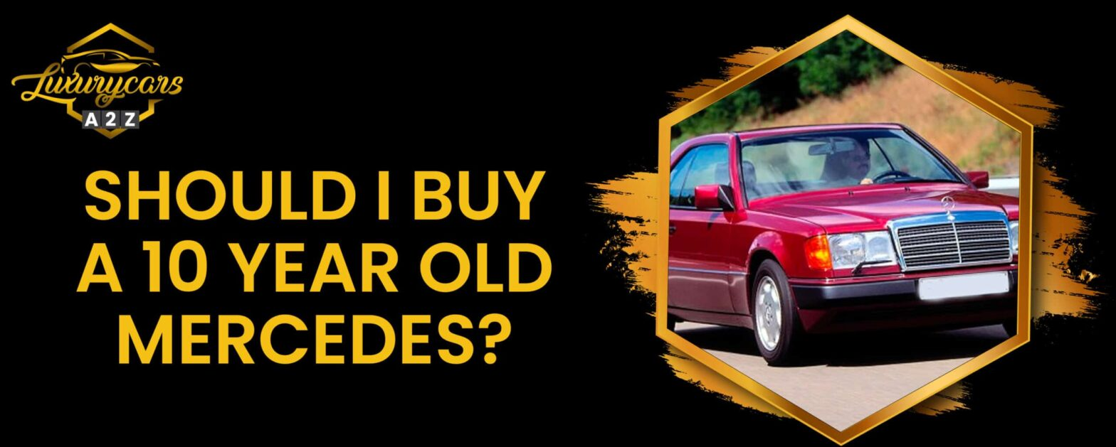 Should I buy a 10 year old Mercedes?
