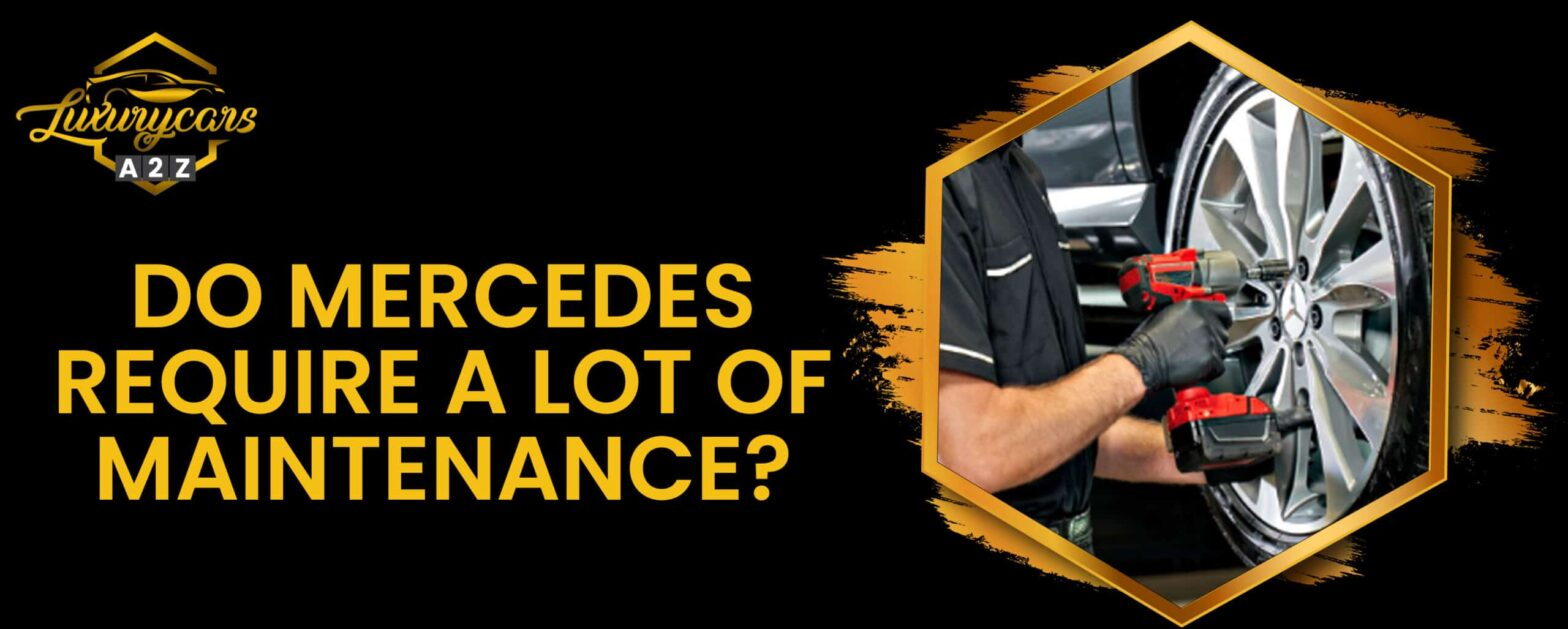 Do Mercedes require a lot of maintenance?