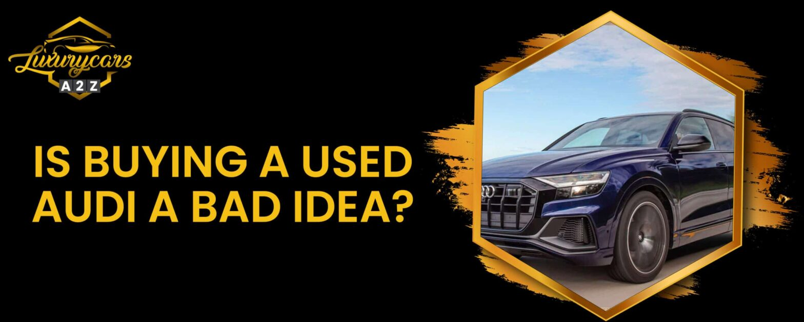Is buying a used Audi a bad idea?
