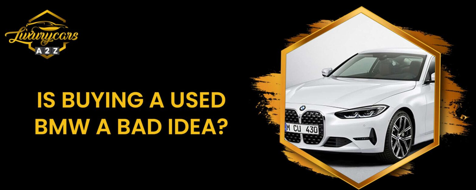Is buying a used BMW a bad idea?