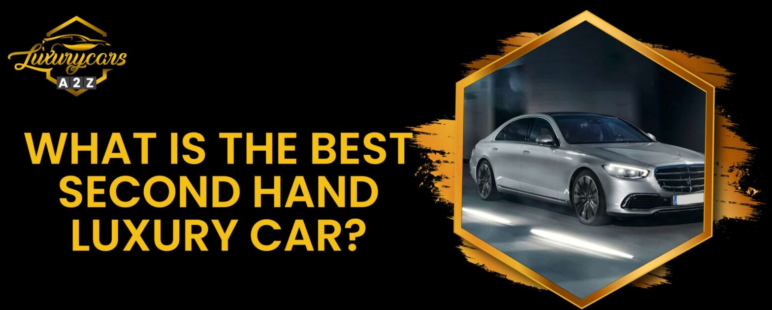 What is the best second hand luxury car?