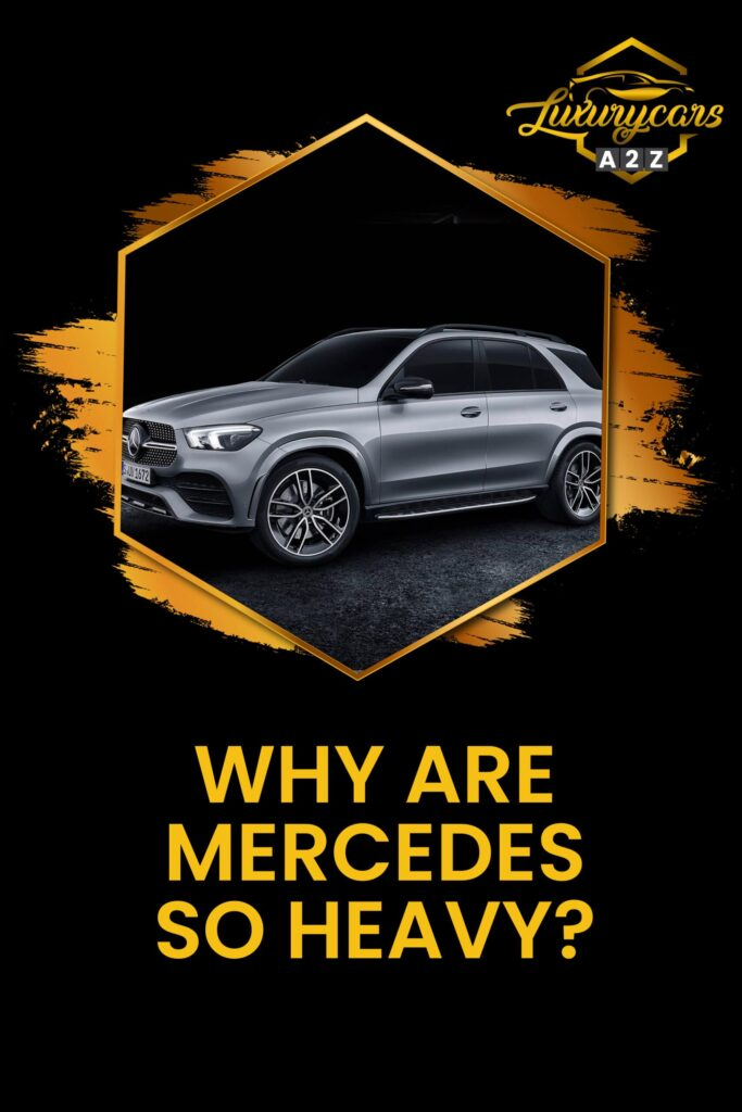 Why are Mercedes so heavy?