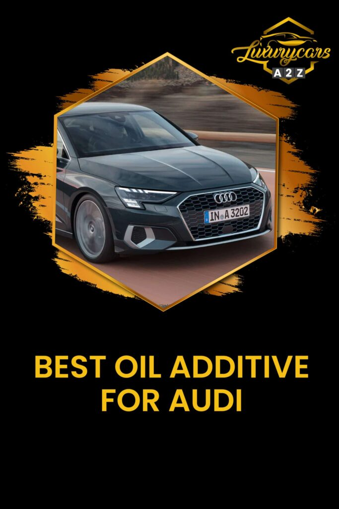 best oil additive for audi