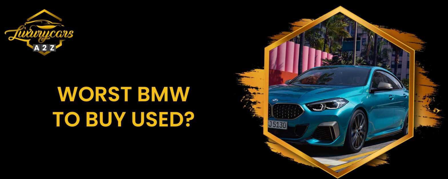 worst bmw to buy used