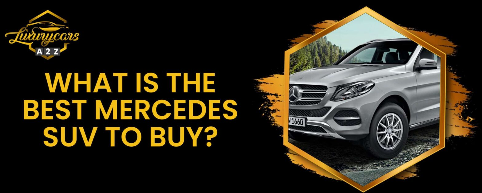 What is the best Mercedes SUV to buy?