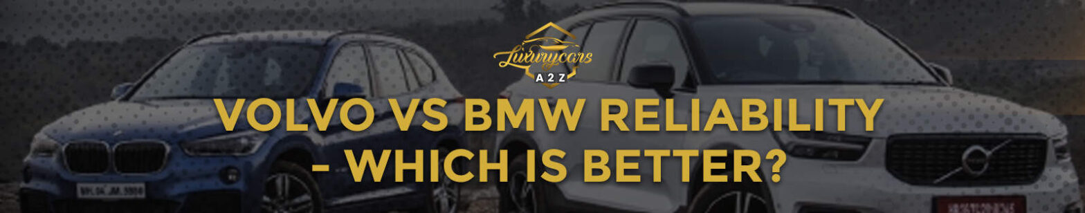 volvo vs bmw reliability - which is better?