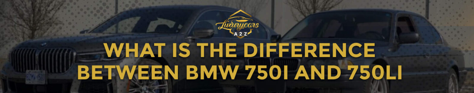 What is the difference between BMW 750i and 750Li?