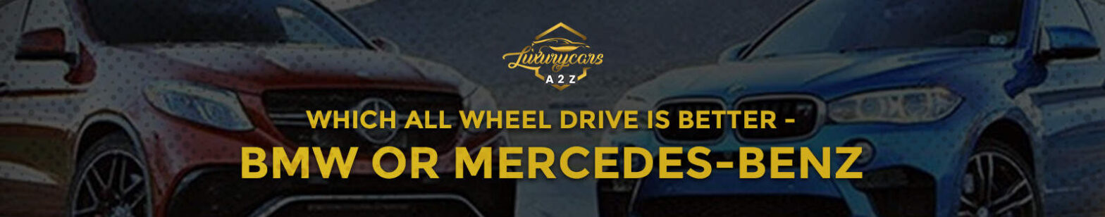 Which all-wheel drive is better - BMW or Mercedes-Benz?