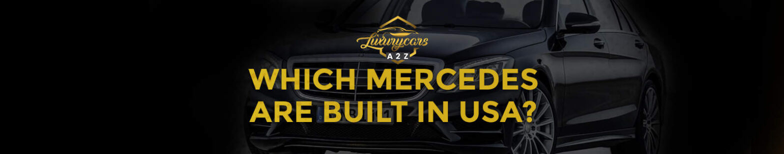 which mercedes are built in usa?