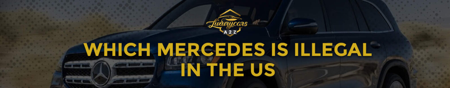 which mercedes is illegal in the us