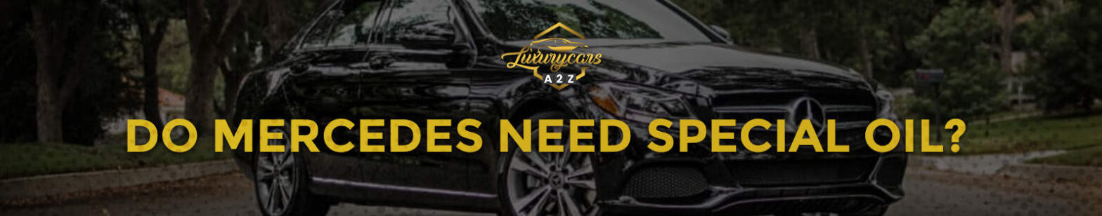 Do Mercedes need special oil?