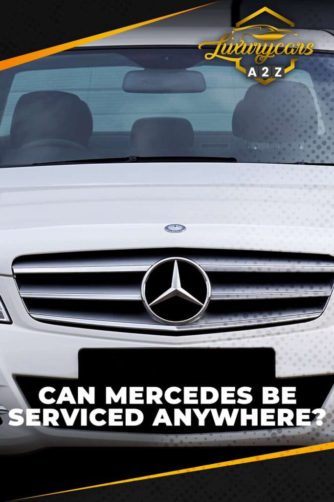Can Mercedes be serviced anywhere?