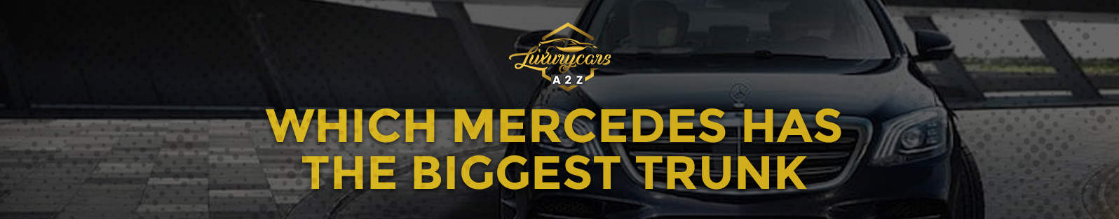 Which Mercedes has the biggest trunk?