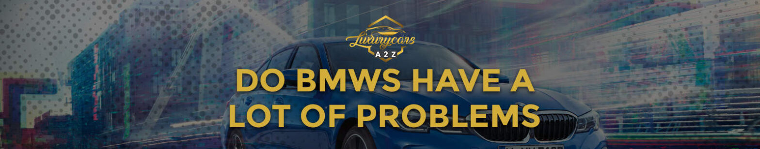 Do BMWs have a lot of problems?