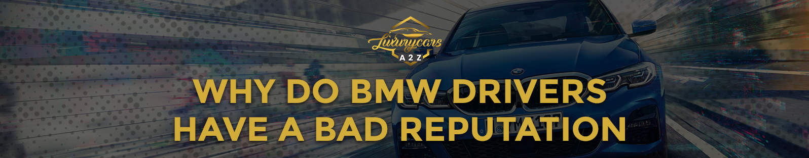 Why do BMW drivers have a bad reputation?