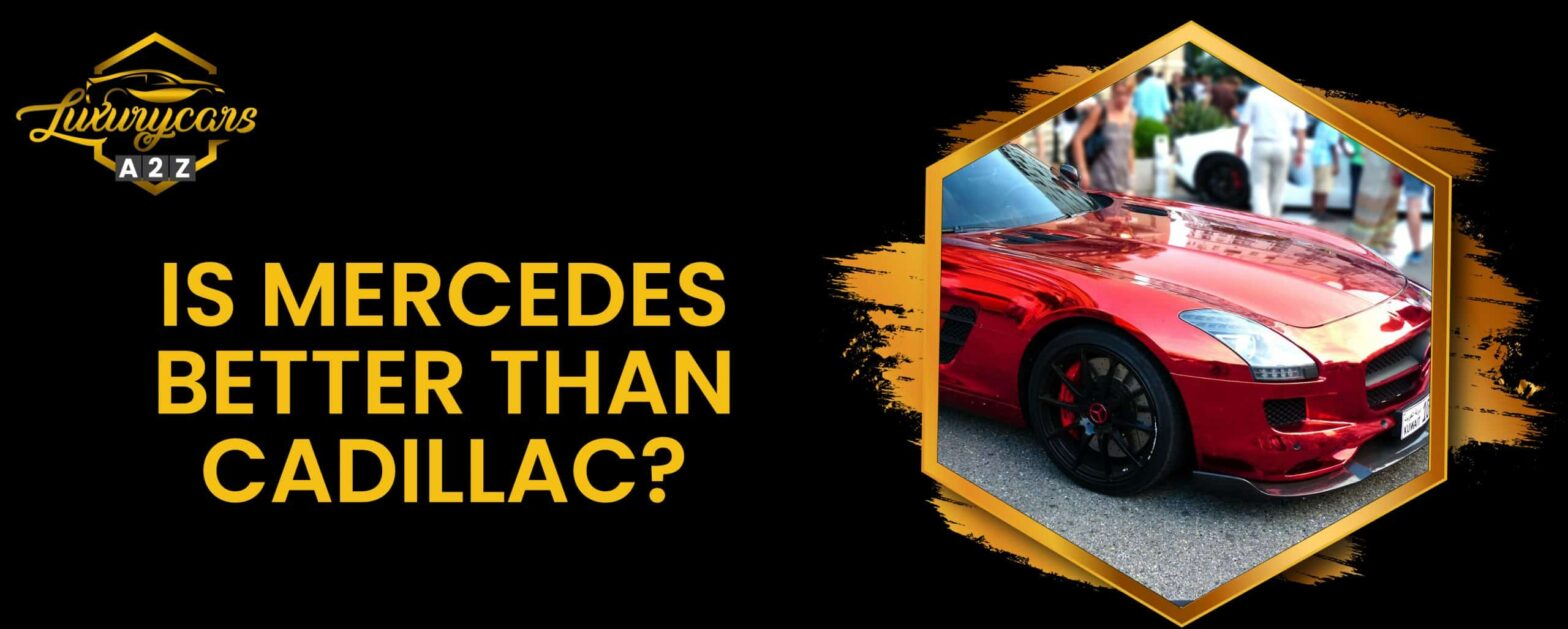 Is Mercedes better than Cadillac?