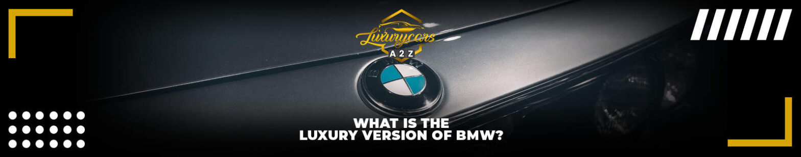 What is the luxury version of BMW?