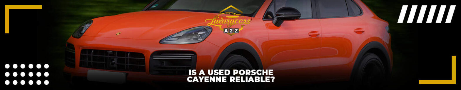 Is a used Porsche Cayenne reliable?