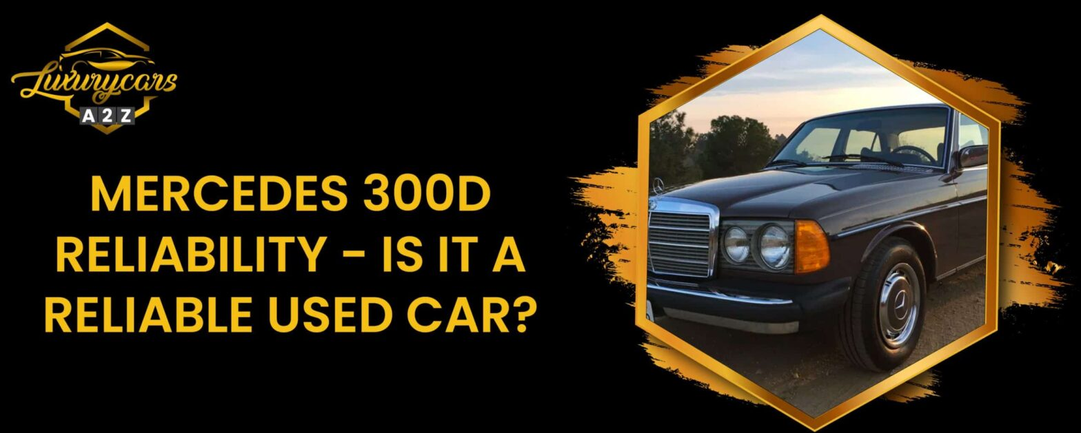 Mercedes 300D Reliability - Is it a reliable used car?